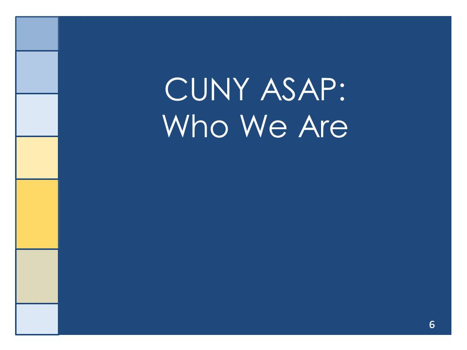 6 CUNY ASAP: Who We Are