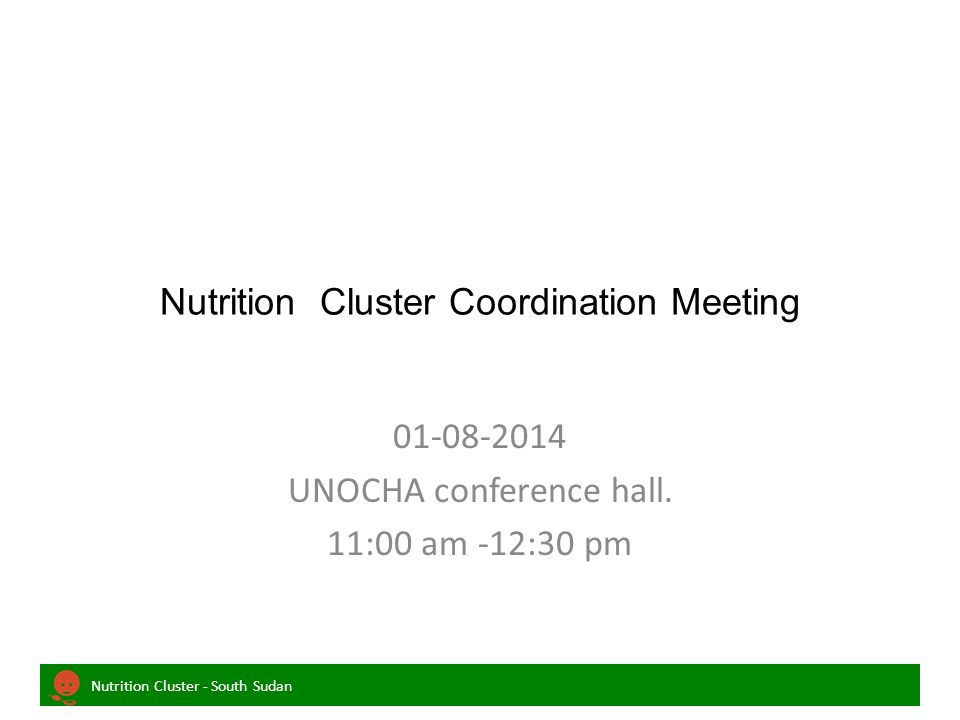 Nutrition Cluster - South Sudan Nutrition Cluster Coordination Meeting 01-08-2014 UNOCHA conference hall.