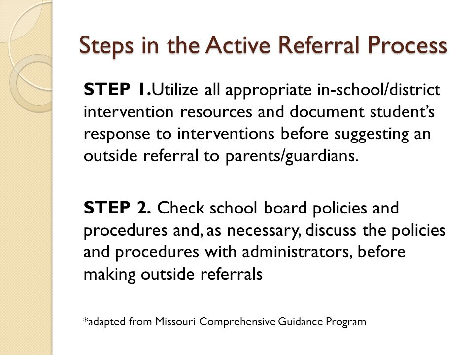 Steps in the Active Referral Process STEP 1.Utilize all appropriate in-school/district intervention resources and document student's response to inter