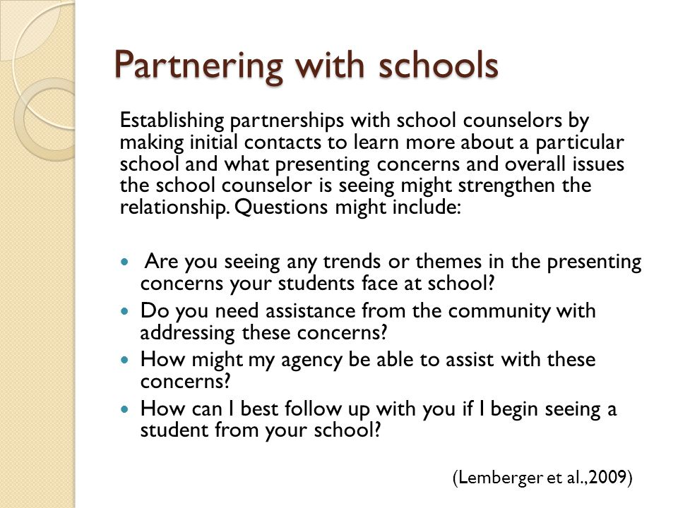 Partnering with schools Establishing partnerships with school counselors by making initial contacts to learn more about a particular school and what p