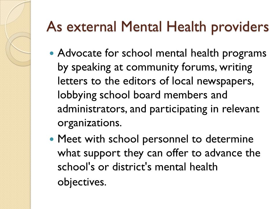 As external Mental Health providers Advocate for school mental health programs by speaking at community forums, writing letters to the editors of loca
