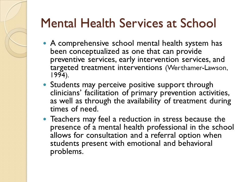 Mental Health Services at School A comprehensive school mental health system has been conceptualized as one that can provide preventive services, earl