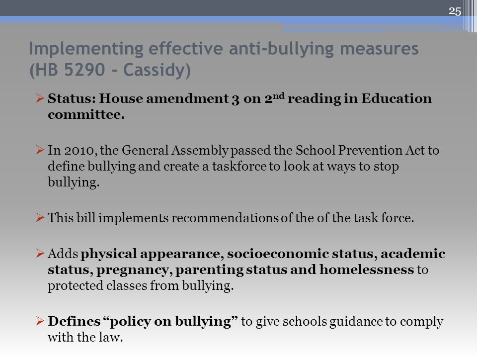 Implementing effective anti-bullying measures (HB 5290 - Cassidy)  Status: House amendment 3 on 2 nd reading in Education committee.