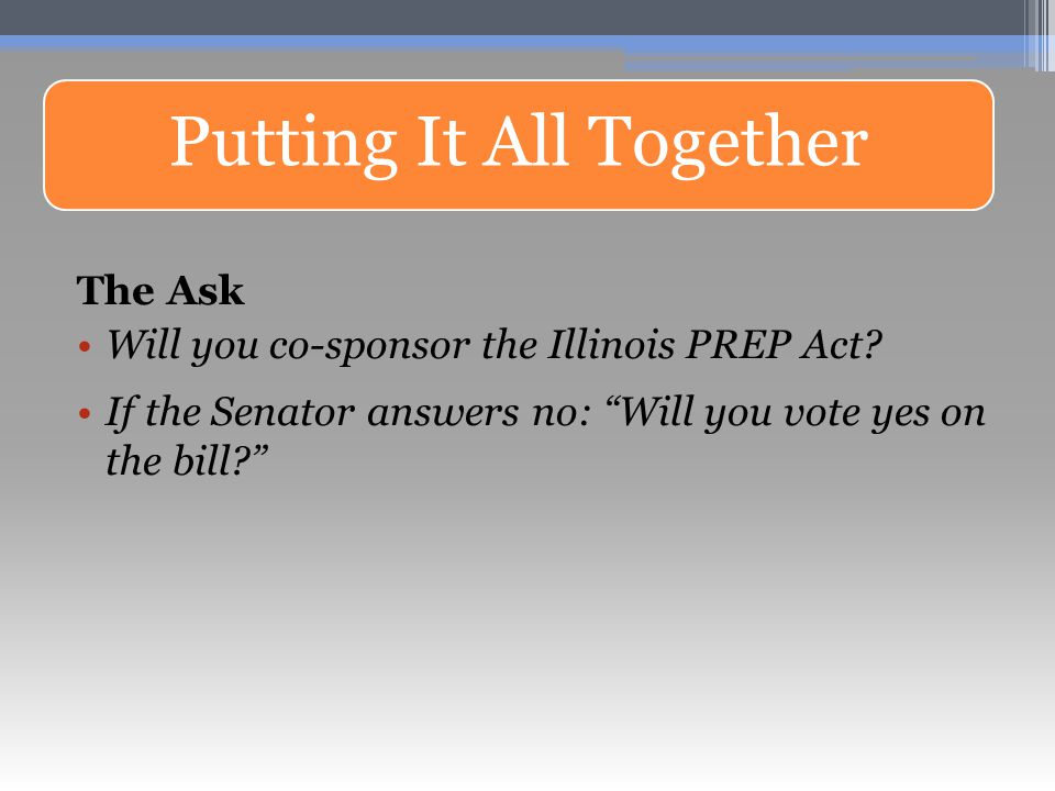 Putting It All Together The Ask Will you co-sponsor the Illinois PREP Act.