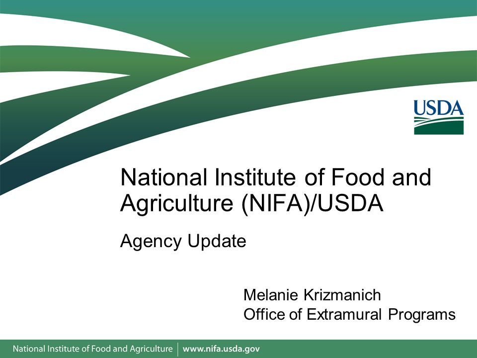 Agency Update National Institute of Food and Agriculture (NIFA)/USDA Melanie Krizmanich Office of Extramural Programs