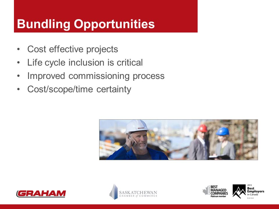 Bundling Opportunities Cost effective projects Life cycle inclusion is critical Improved commissioning process Cost/scope/time certainty