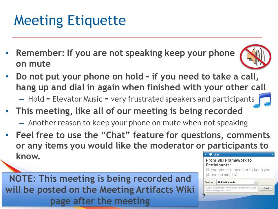 Meeting Etiquette Remember: If you are not speaking keep your phone on mute Do not put your phone on hold – if you need to take a call, hang up and dial in again when finished with your other call – Hold = Elevator Music = very frustrated speakers and participants This meeting, like all of our meeting is being recorded – Another reason to keep your phone on mute when not speaking Feel free to use the Chat feature for questions, comments or any items you would like the moderator or participants to know.
