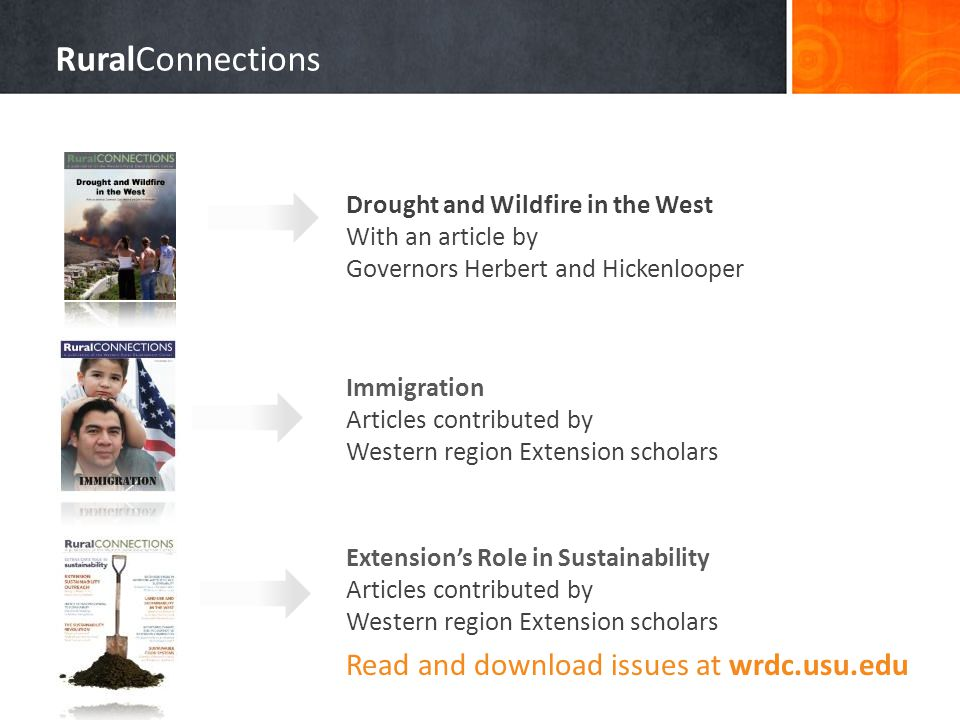 Immigration Articles contributed by Western region Extension scholars Drought and Wildfire in the West With an article by Governors Herbert and Hickenlooper RuralConnections Read and download issues at wrdc.usu.edu Extension's Role in Sustainability Articles contributed by Western region Extension scholars