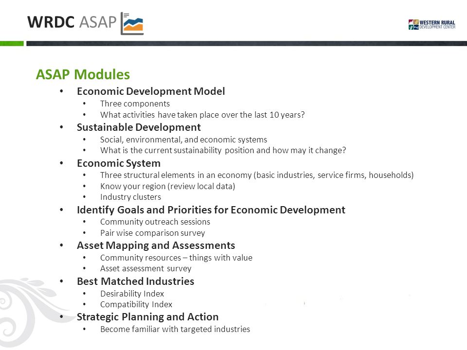 WRDC ASAP ASAP Modules Economic Development Model Three components What activities have taken place over the last 10 years.