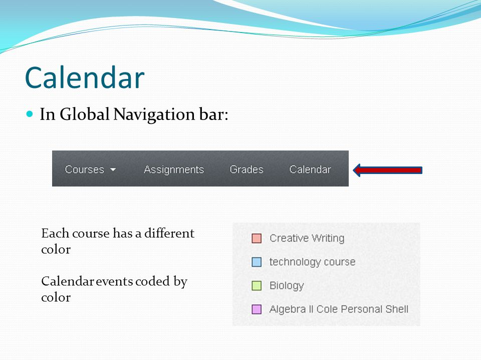 Calendar In Global Navigation bar: Each course has a different color Calendar events coded by color