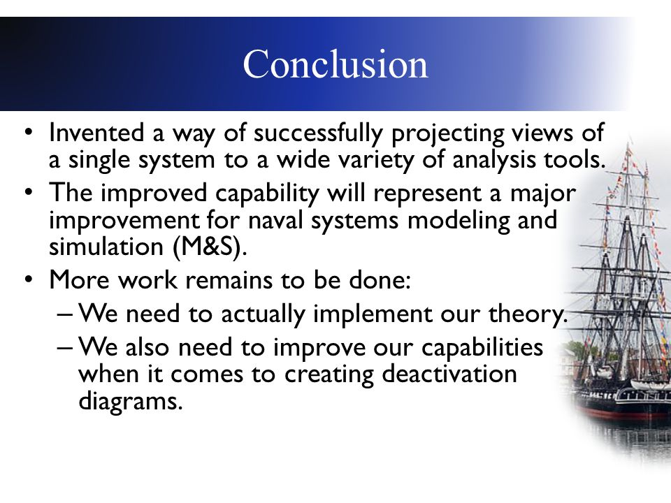 Conclusion Invented a way of successfully projecting views of a single system to a wide variety of analysis tools.