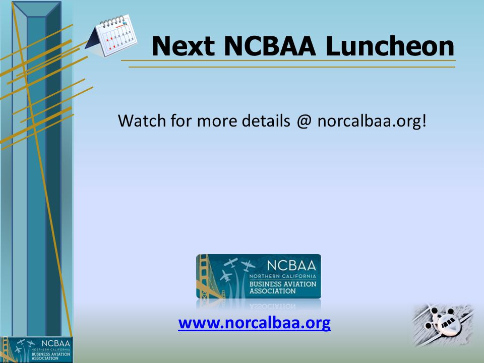 Next NCBAA Luncheon Watch for more details @ norcalbaa.org! www.norcalbaa.org