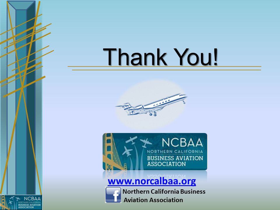 Thank You! www.norcalbaa.org Northern California Business Aviation Association