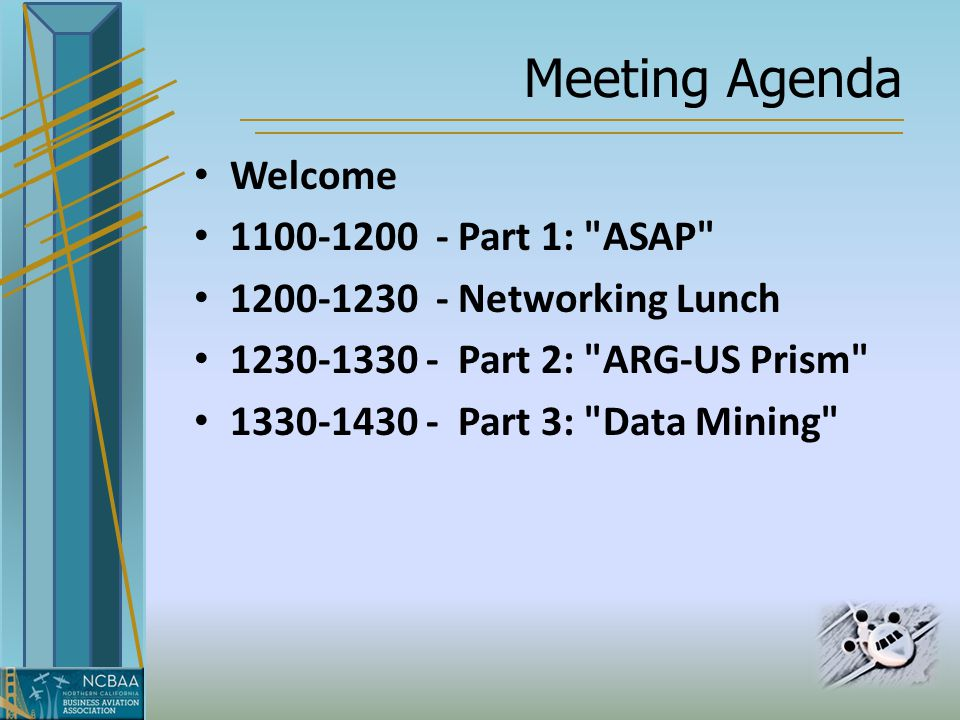 Meeting Agenda Welcome 1100-1200 - Part 1: ASAP 1200-1230 - Networking Lunch 1230-1330 - Part 2: ARG-US Prism 1330-1430 - Part 3: Data Mining
