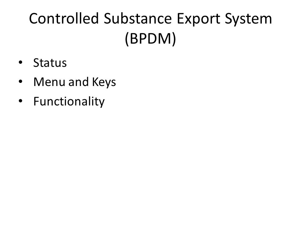 Controlled Substance Export System (BPDM) Status Menu and Keys Functionality