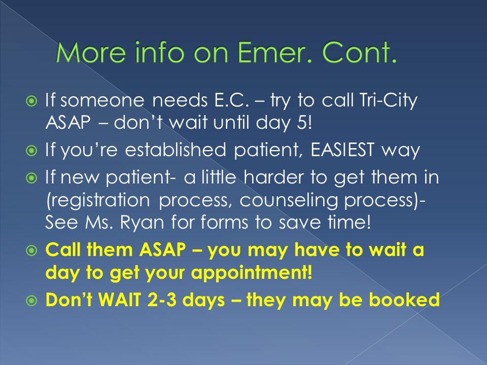  If someone needs E.C. – try to call Tri-City ASAP – don't wait until day 5!  If you're established patient, EASIEST way  If new patient- a little