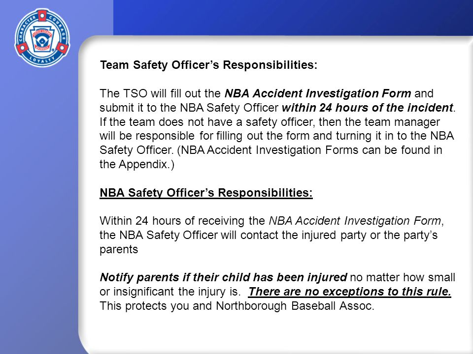 Team Safety Officer's Responsibilities: The TSO will fill out the NBA Accident Investigation Form and submit it to the NBA Safety Officer within 24 hours of the incident.