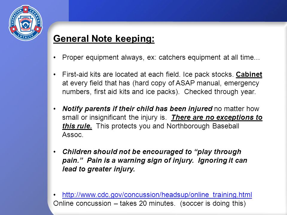 General Note keeping: Proper equipment always, ex: catchers equipment at all time...