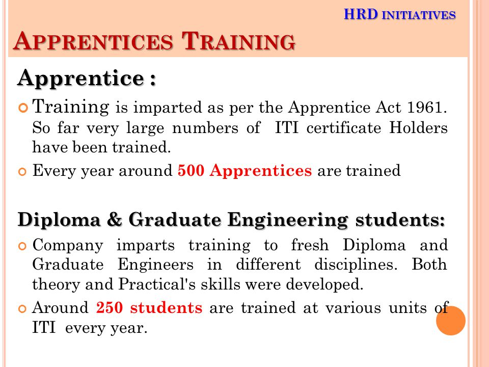 A PPRENTICES T RAINING Apprentice : Training is imparted as per the Apprentice Act 1961.