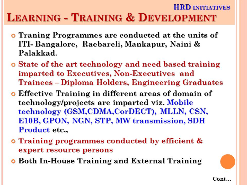 L EARNING - T RAINING & D EVELOPMENT Traning Programmes are conducted at the units of ITI- Bangalore, Raebareli, Mankapur, Naini & Palakkad.