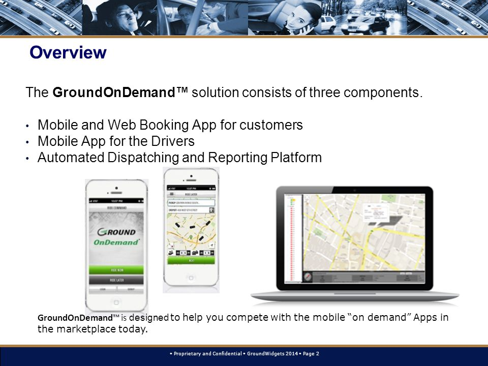 Proprietary and Confidential GroundWidgets 2014 Page 2 Overview The GroundOnDemand™ solution consists of three components. Mobile and Web Booking App
