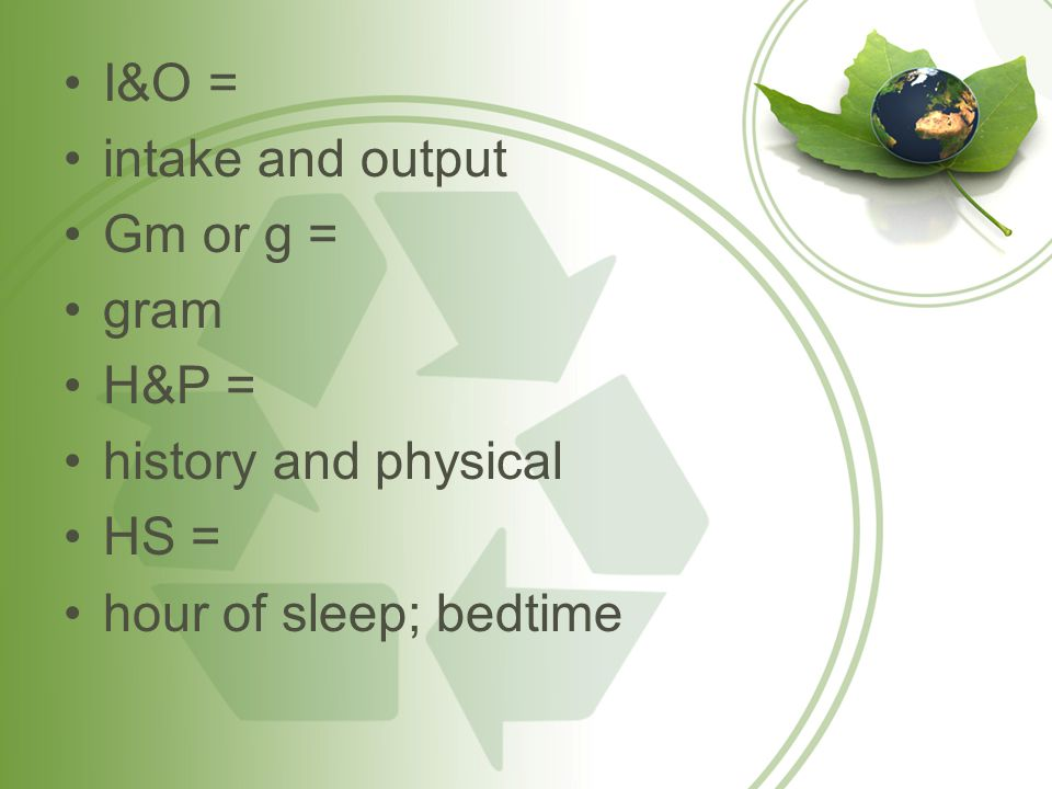 I&O = intake and output Gm or g = gram H&P = history and physical HS = hour of sleep; bedtime