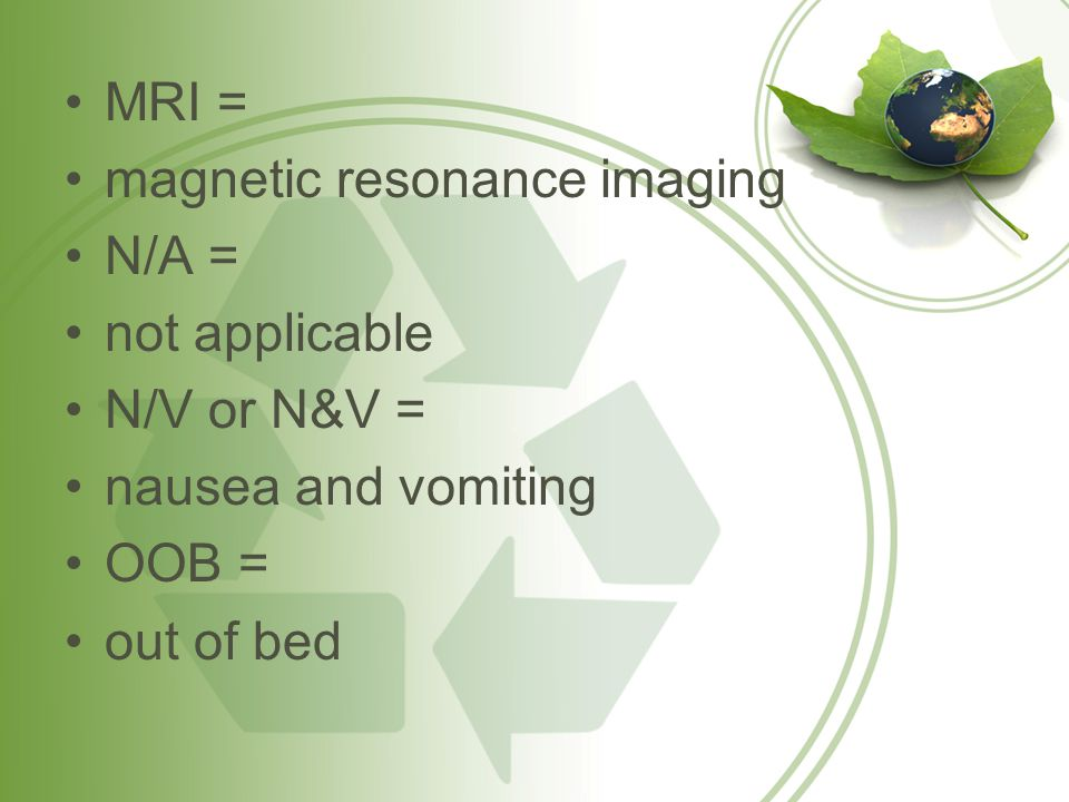 MRI = magnetic resonance imaging N/A = not applicable N/V or N&V = nausea and vomiting OOB = out of bed
