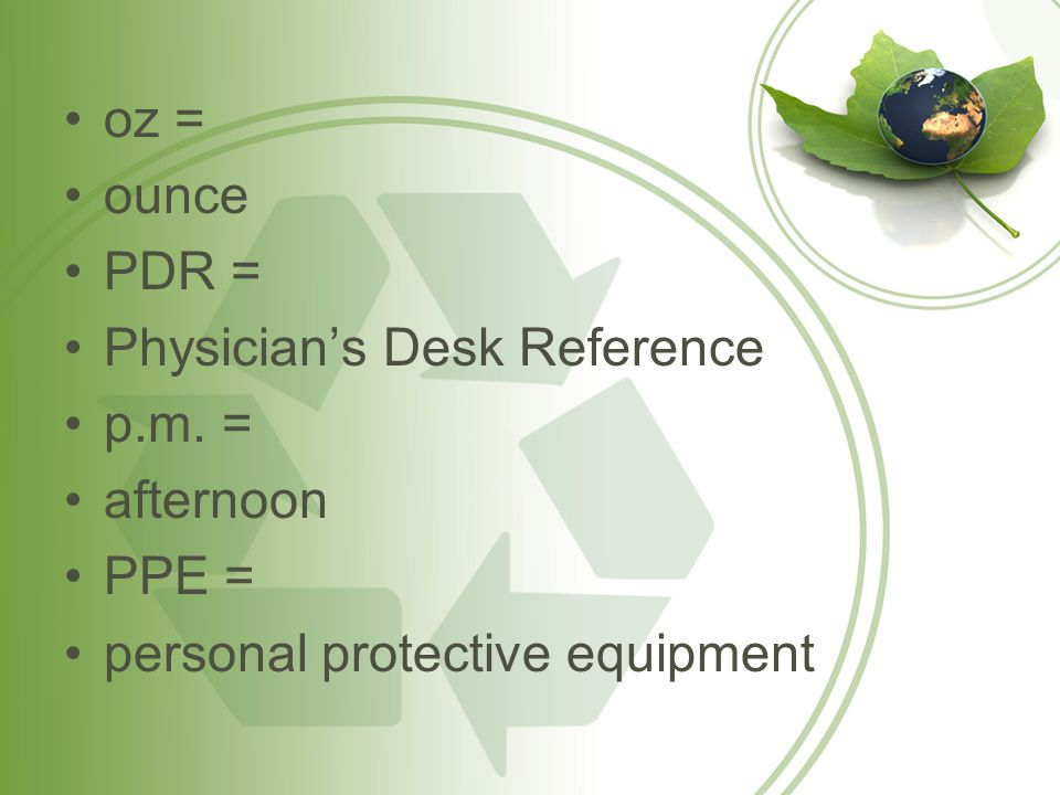 oz = ounce PDR = Physician's Desk Reference p.m. = afternoon PPE = personal protective equipment