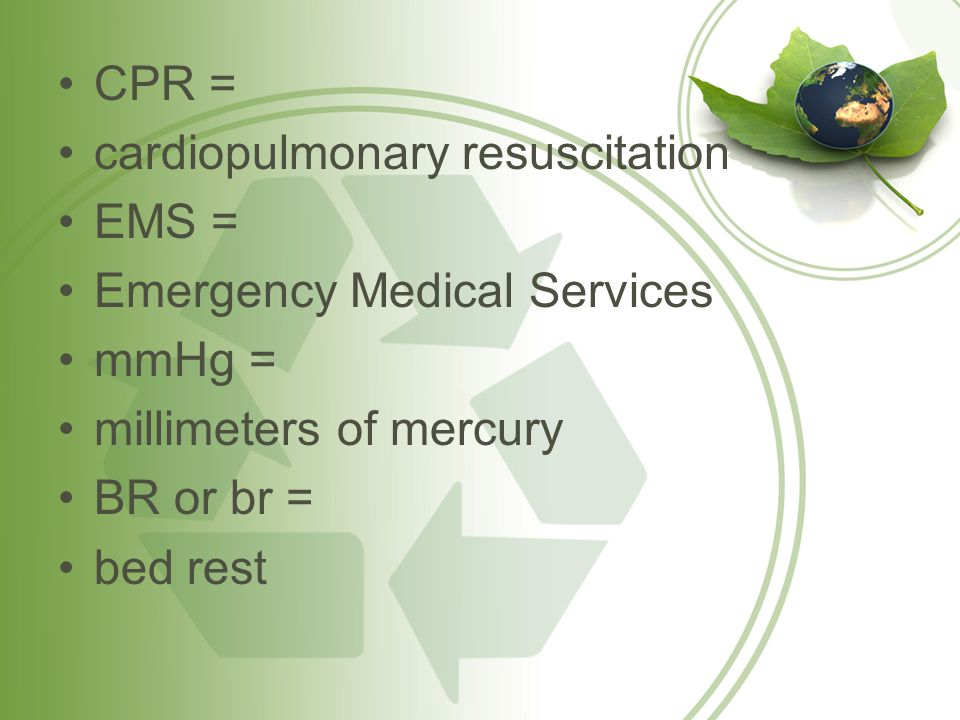 CPR = cardiopulmonary resuscitation EMS = Emergency Medical Services mmHg = millimeters of mercury BR or br = bed rest