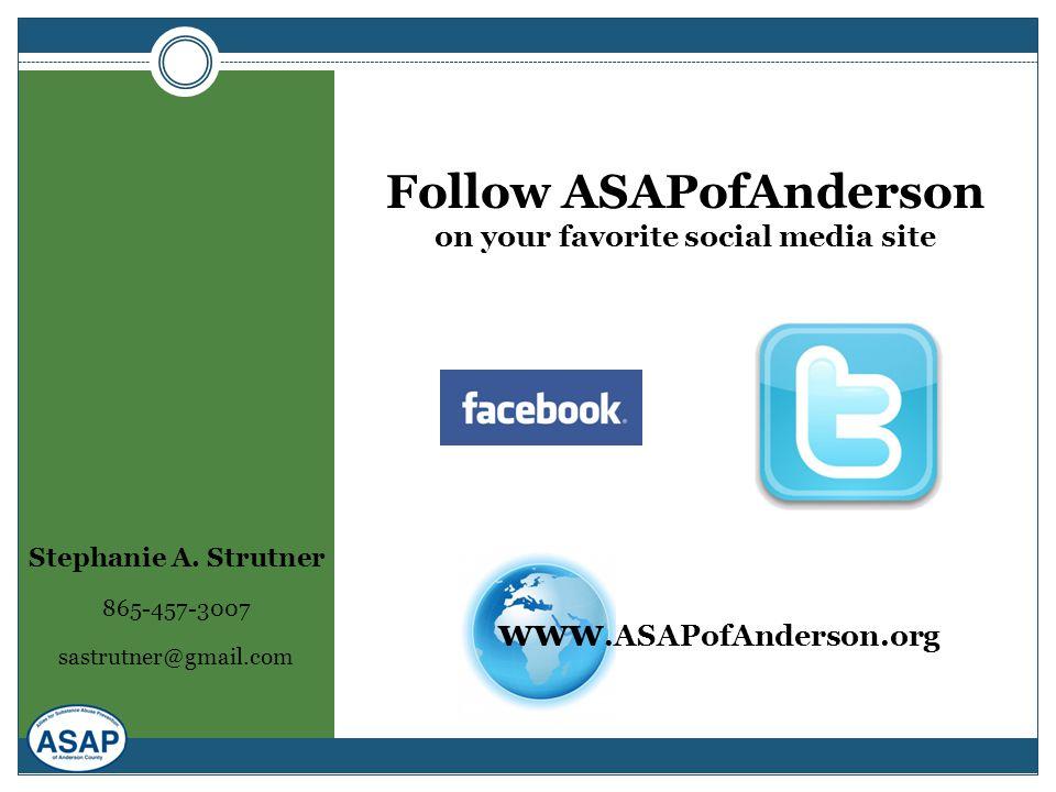 Follow ASAPofAnderson on your favorite social media site www.ASAPofAnderson.org Stephanie A. Strutner 865-457-3007 sastrutner@gmail.com