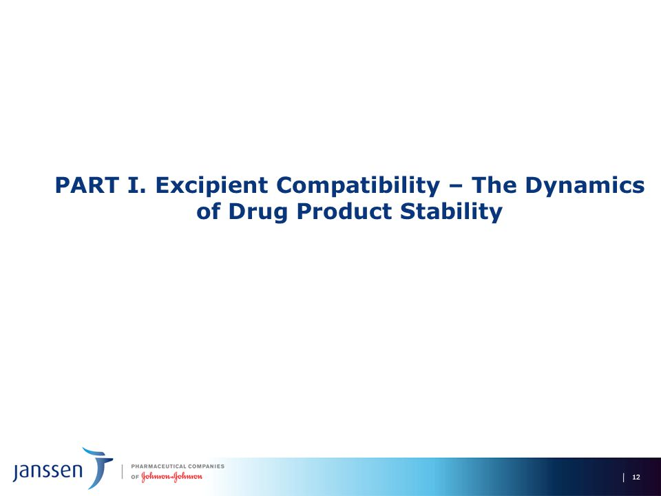PART I. Excipient Compatibility – The Dynamics of Drug Product Stability 12