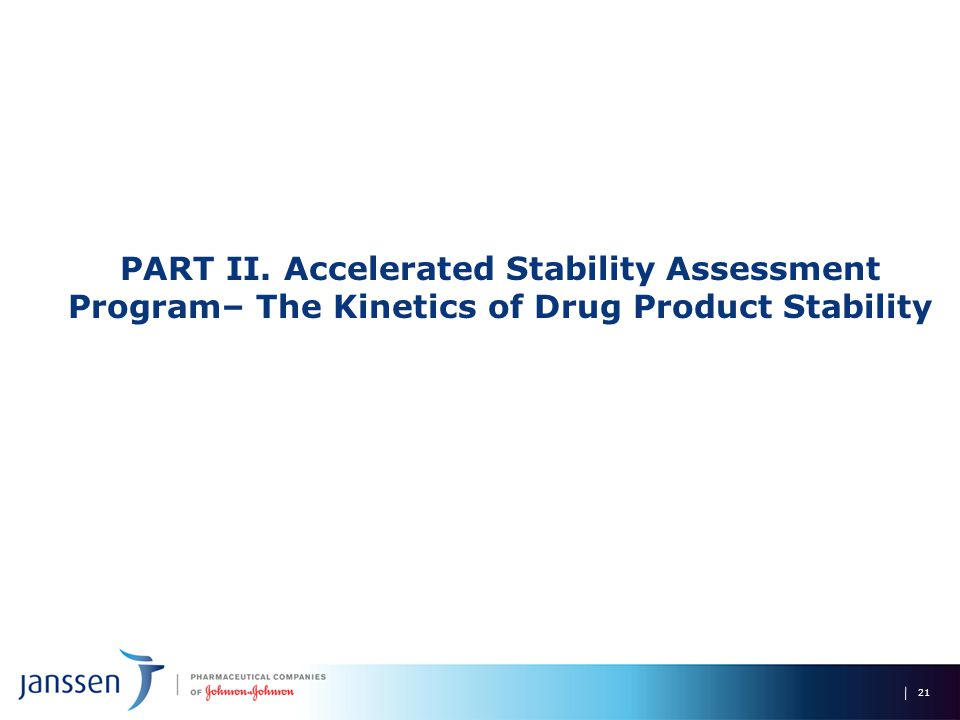 PART II. Accelerated Stability Assessment Program– The Kinetics of Drug Product Stability 21
