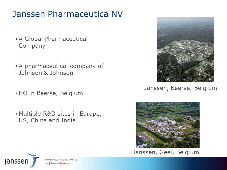 Janssen Pharmaceutica NV 3 A Global Pharmaceutical Company A pharmaceutical company of Johnson & Johnson HQ in Beerse, Belgium Multiple R&D sites in Europe, US, China and India Janssen, Beerse, Belgium Janssen, Geel, Belgium