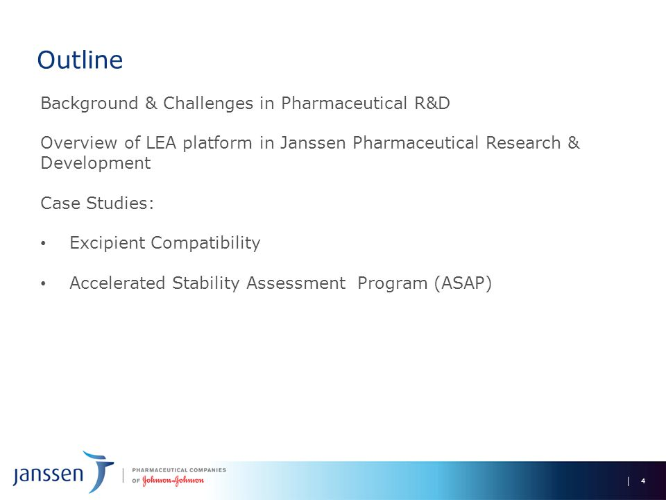 Outline Background & Challenges in Pharmaceutical R&D Overview of LEA platform in Janssen Pharmaceutical Research & Development Case Studies: Excipient Compatibility Accelerated Stability Assessment Program (ASAP) 4
