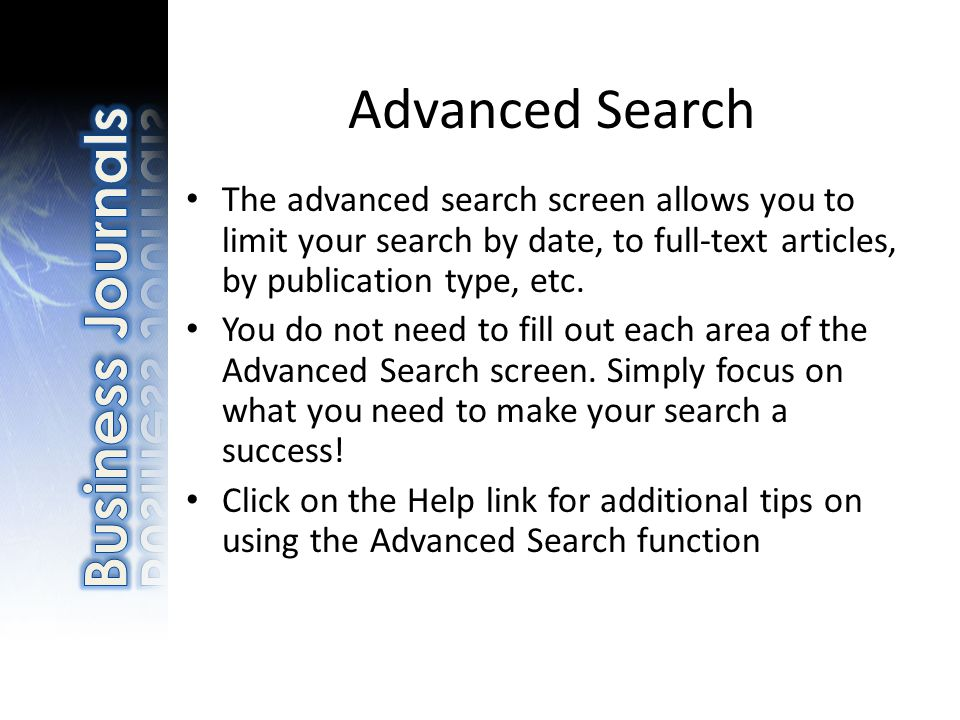 Advanced Search The advanced search screen allows you to limit your search by date, to full-text articles, by publication type, etc.