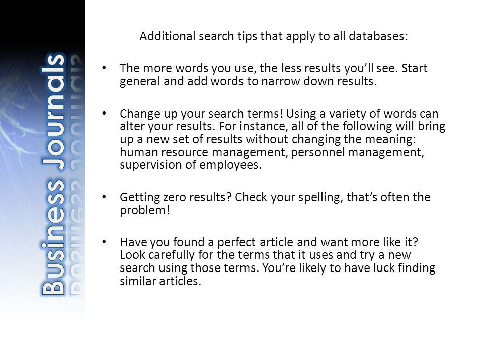 Additional search tips that apply to all databases: The more words you use, the less results you'll see.