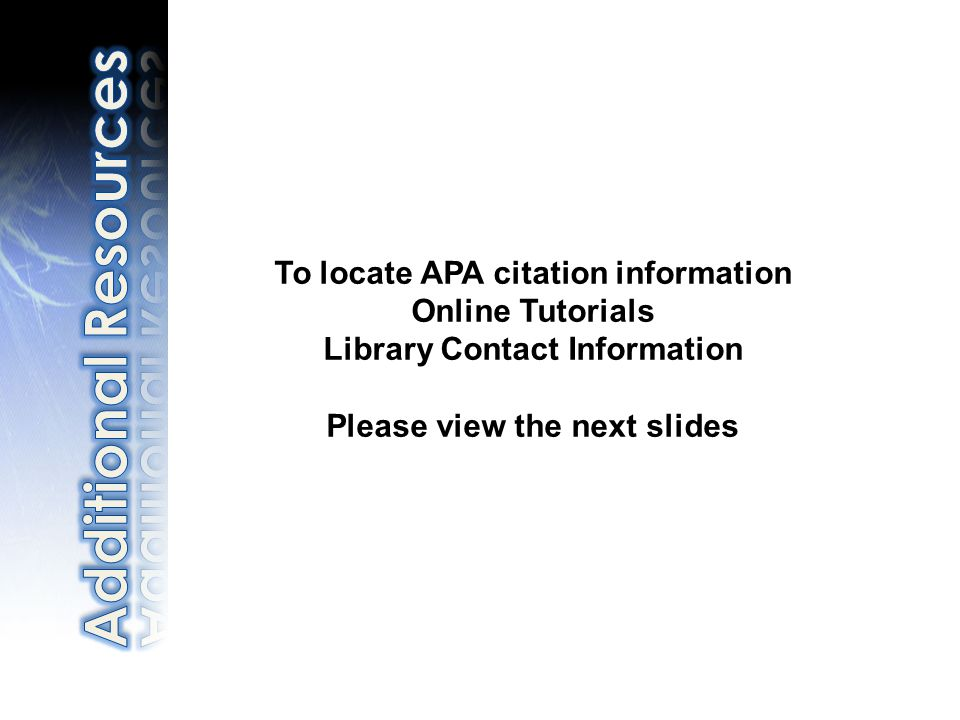 To locate APA citation information Online Tutorials Library Contact Information Please view the next slides