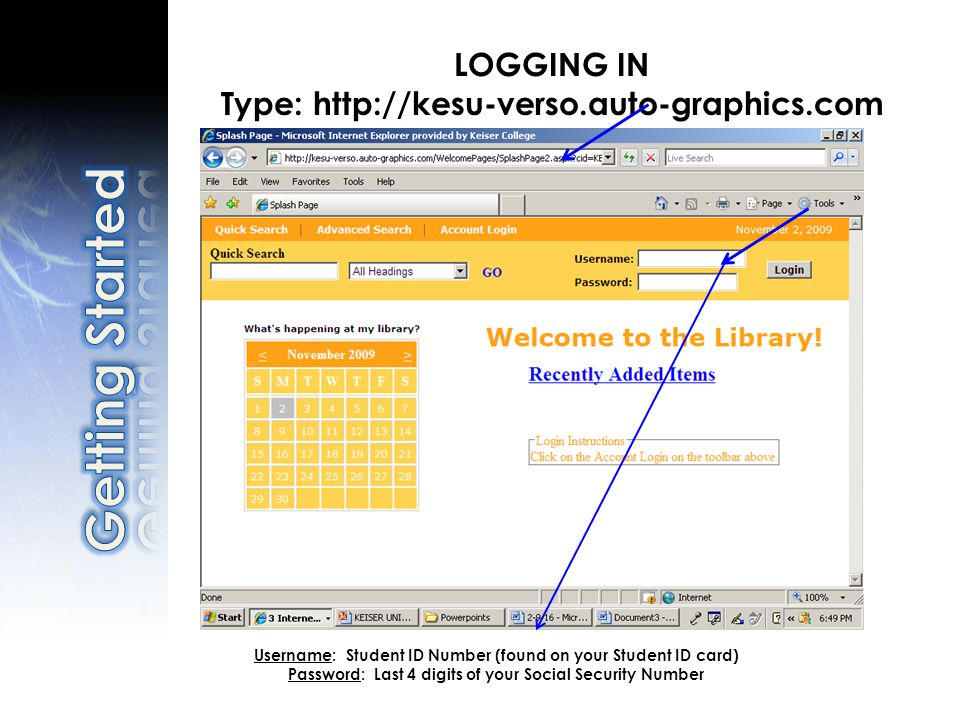 LOGGING IN Type: http://kesu-verso.auto-graphics.com Username: Student ID Number (found on your Student ID card) Password: Last 4 digits of your Social Security Number