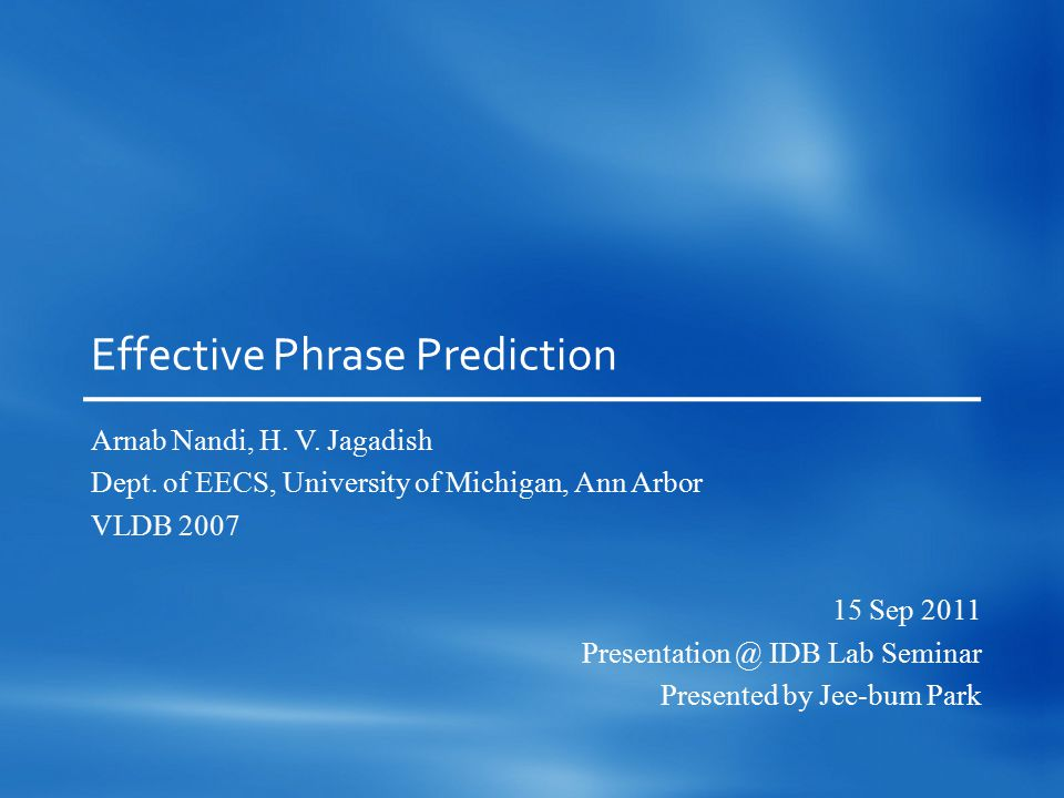 Effective Phrase Prediction Arnab Nandi, H. V. Jagadish Dept.
