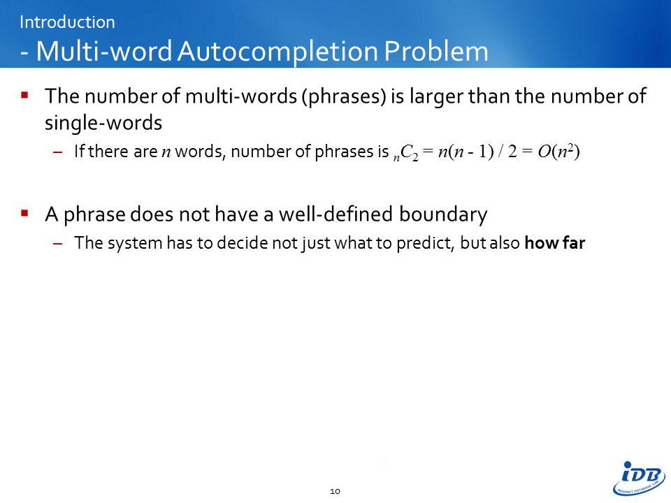 Introduction - Multi-word Autocompletion Problem  The number of multi-words (phrases) is larger than the number of single-words –If there are n words
