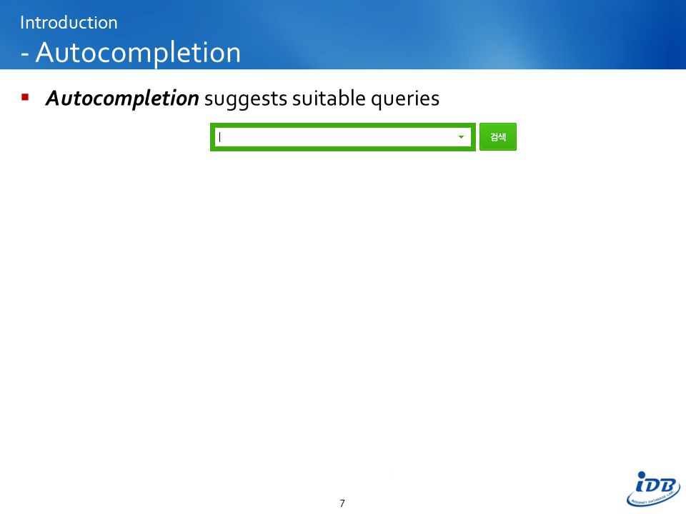 Introduction - Autocompletion  Autocompletion suggests suitable queries 7