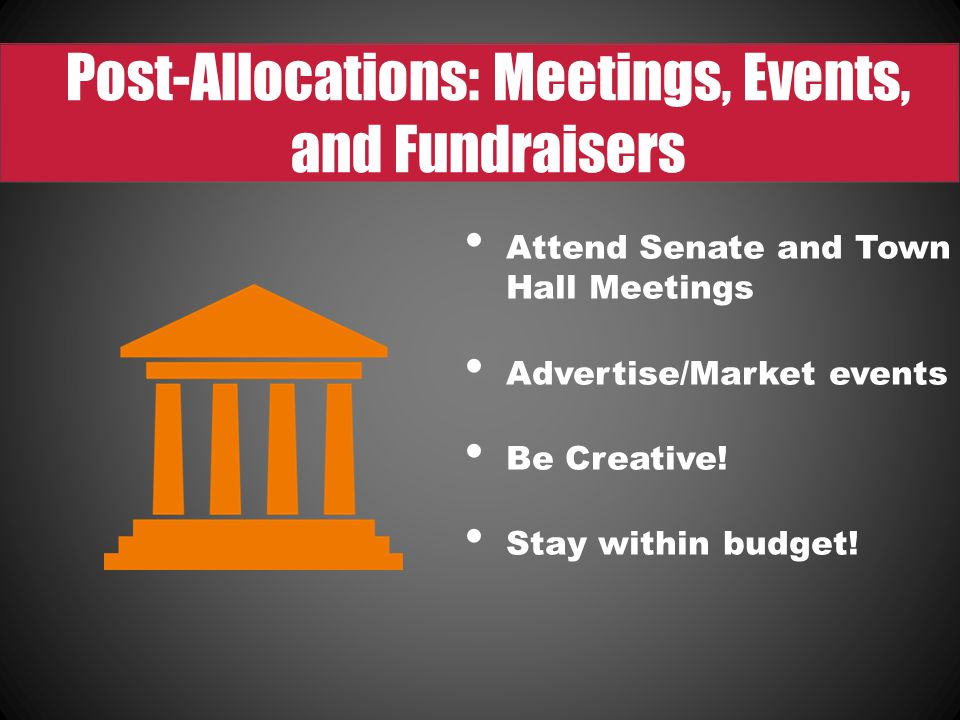 Post-Allocations: Meetings, Events, and Fundraisers Attend Senate and Town Hall Meetings Advertise/Market events Be Creative.