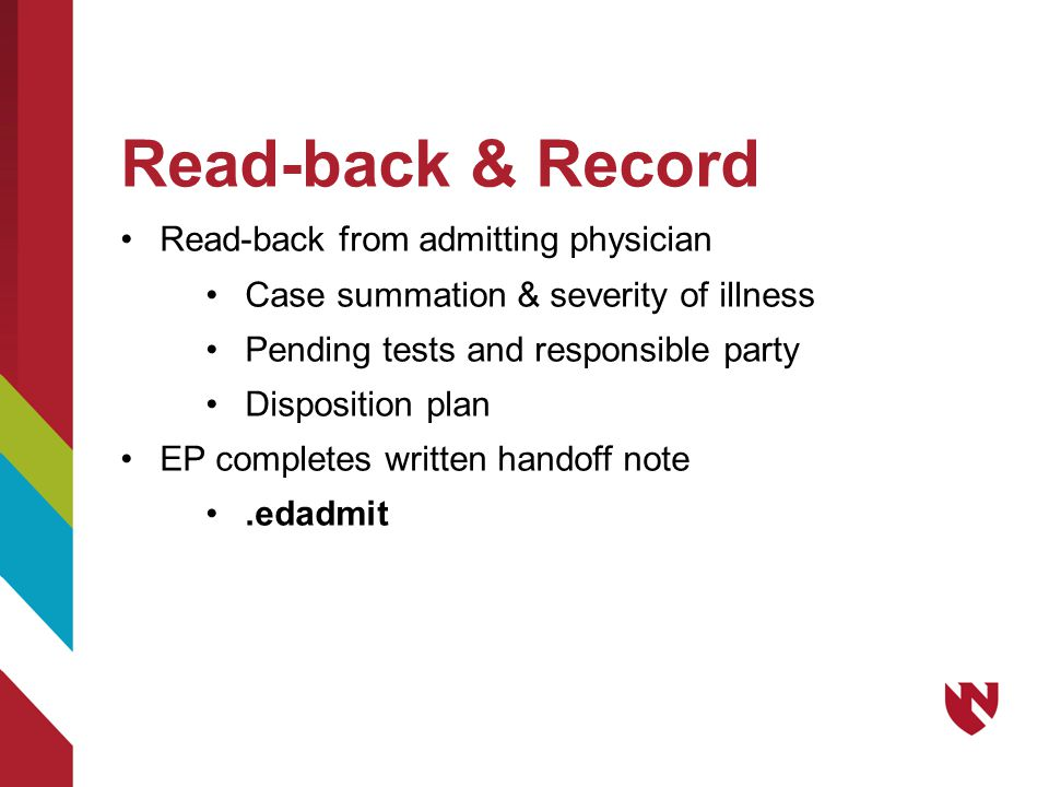 Read-back & Record Read-back from admitting physician Case summation & severity of illness Pending tests and responsible party Disposition plan EP completes written handoff note.edadmit