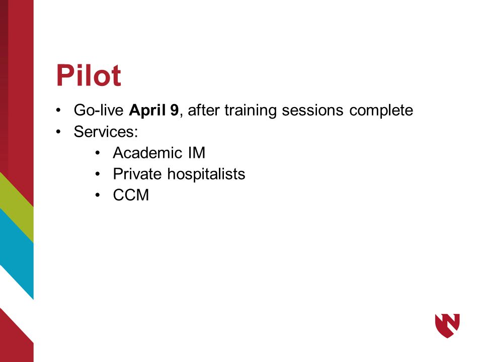 Pilot Go-live April 9, after training sessions complete Services: Academic IM Private hospitalists CCM