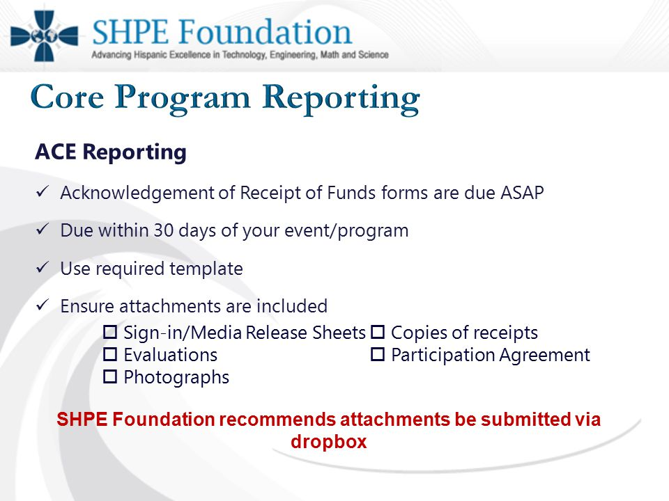 ACE Reporting Acknowledgement of Receipt of Funds forms are due ASAP Due within 30 days of your event/program Use required template Ensure attachments