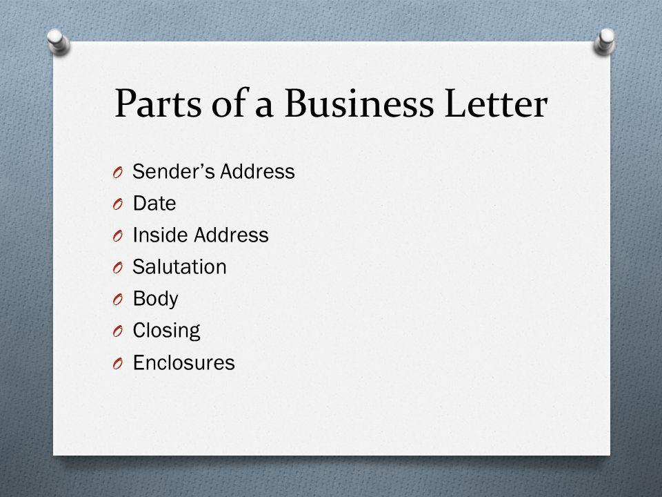 Parts of a Business Letter O Sender's Address O Date O Inside Address O Salutation O Body O Closing O Enclosures