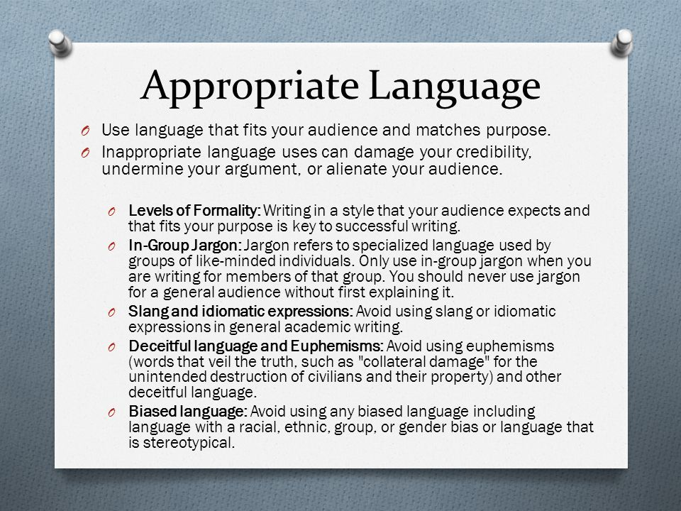 Appropriate Language O Use language that fits your audience and matches purpose. O Inappropriate language uses can damage your credibility, undermine