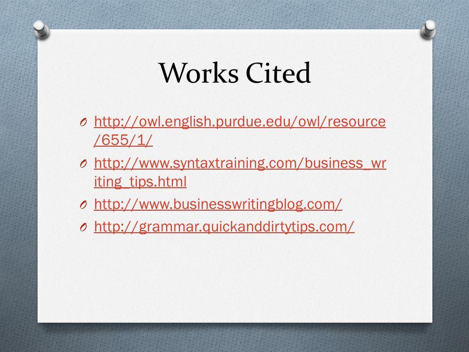 Works Cited O http://owl.english.purdue.edu/owl/resource /655/1/ http://owl.english.purdue.edu/owl/resource /655/1/ O http://www.syntaxtraining.com/bu