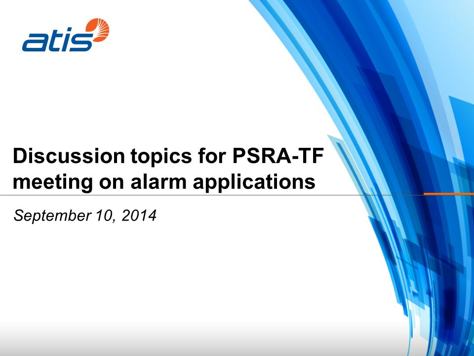 Discussion topics for PSRA-TF meeting on alarm applications September 10, 2014