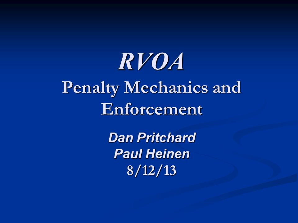 RVOA Penalty Mechanics and Enforcement Dan Pritchard Paul Heinen 8/12/13